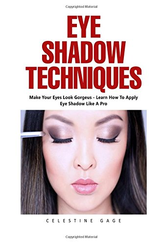 Eye Shadow Techniques: Make Your Eyes Look Gorgeous – Learn How To Apply Eye Shadow Like A Pro!