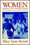 Women, Work and the French State : Labour Protection and Social Patriarchy, 1879-1919, Stewart, Mary L., 0773507043