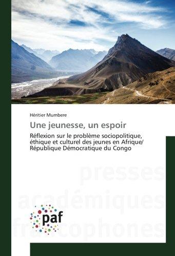 Une jeunesse, un espoir: Réflexion sur le problème sociopolitique, éthique et culturel des jeunes en Afrique/ République Démocratique du Congo (French Edition)