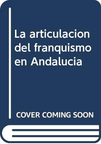 La articulación del franquismo en Andalucía Cuaderno de Andalucía en la Historia Contemporánea: Amazon.es: Barragan Moriana, Antonio (cood.): Libros