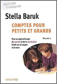 Comptes pour petits et grands. Volume 1, Pour un apprentissage du nombre et de la numération fondé sur la langue et le sens par Stella Baruk