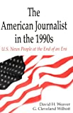The American Journalist in the 1990s, Weaver, David and Wilhoit, G. Cleveland, 0805821368