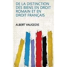 De la distinction des biens en droit romain et en droit français (French Edition)