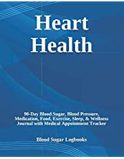 Heart Health: 90-Day Blood Sugar, Blood Pressure, Medication, Food, Exercise, Sleep, & Wellness Journal with Medical Appointment Tracker