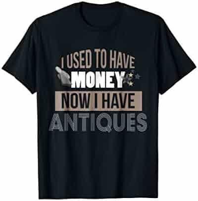 Antiques T-Shirt I Had Money Funny Flea Market Shirt