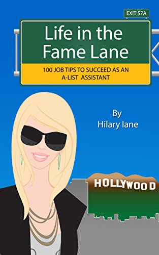 Life In The Fame Lane 100 Job Tips To Succeed As A Celebrity Personal Assistant Epub