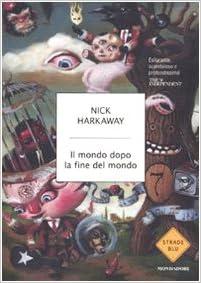 NICK HARKAWAY: IL MONDO DOPO LA FINE DEL MONDO