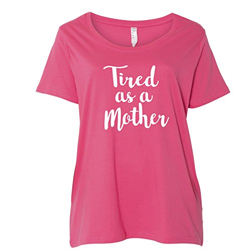 Tired as a Mother Womens Plus Size Scoopneck T in hot Pink - 4X (26/28)