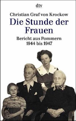 Die Stunde der Frauen: Bericht aus Pommern 1944 bis 1947