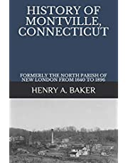 HISTORY OF MONTVILLE, CONNECTICUT: FORMERLY THE NORTH PARISH OF NEW LONDON FROM 1640 TO 1896