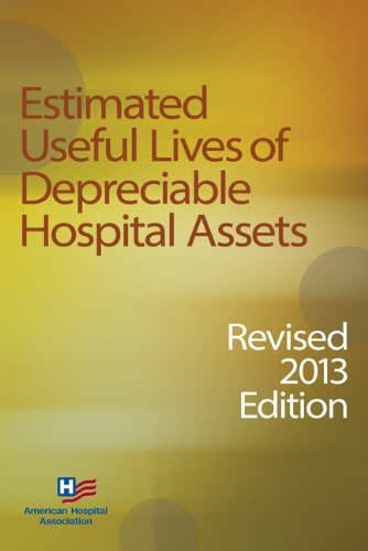 Estimated Useful Lives of Depreciable Hospital Assets, Revised 2013 edition