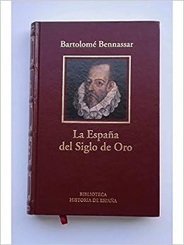 La España del siglo de oro: Amazon.es: Benassar, Bartolome: Libros