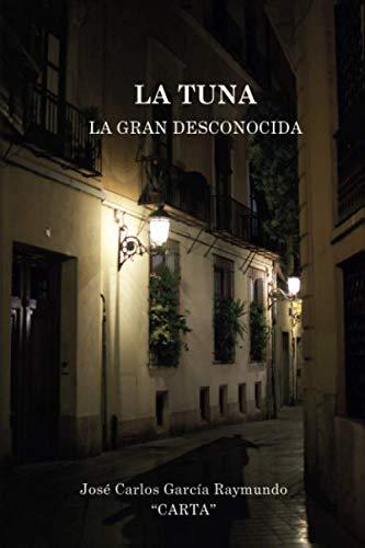 LA TUNA. LA GRAN DESCONOCIDA por DON JOSE CARLOS GARCIA RAYMUNDO