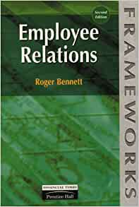 Employee Relations (Frameworks Series): Roger Bennett ...