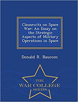 Clausewitz On Space War An Essay On The Strategic Aspects Of  Turn On Click Ordering For This Browser College Custom Assignment also Health Care Essays  High School Experience Essay