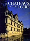 Front cover for the book Chateaux of the Loire by Christopher Hibbert
