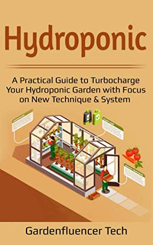 (Hydroponic: A Practical Guide to Turbocharge Your Hydroponic Garden with Focus on New Technique & System (DIY Home)
