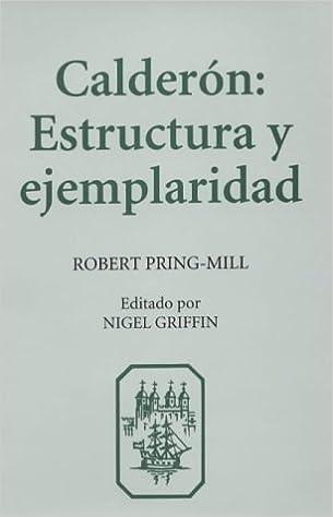 Calderón: Estructura y Ejemplaridad (Monografías A)