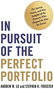 In Pursuit of the Perfect Portfolio: The Stories, Voices, and Key Insights of the Pioneers Who Shaped the Way