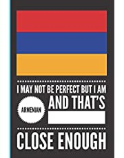 I May Not Be Perfect But I Am Armenian and That's Close Enough: Funny and Humorous lined Notebook Armenian Family Heritage Gifts   Gift for Armenian Relatives
