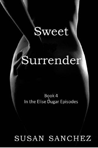Sweet Surrender (Elise Dugar Episodes Book 4)