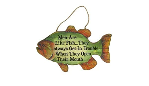 MEN ARE LIKE FISH They always Get In Trouble When They Open Their