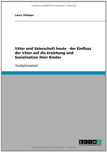 Download Väter und Vaterschaft heute – der Einfluss der Väter auf die Erziehung und Sozialisation ihrer Kinder (German Edition) Pdf