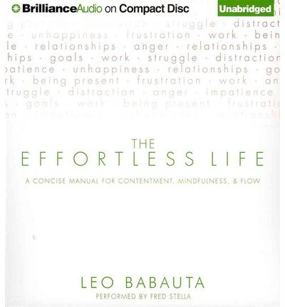 Read Online The Effortless Life: A Concise Manual for Contentment, Mindfulness, & Flow (CD-Audio) - Common PDF