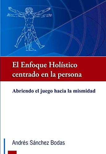 El enfoque holistico centrado en la persona: Abriendo el juego hacia la mismidad (Spanish Edition) [Andres Ricardo Sanchez Bodas] (Tapa Blanda)