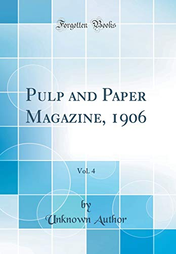 Pulp and Paper Magazine, 1906, Vol. 4 (Classic Reprint)