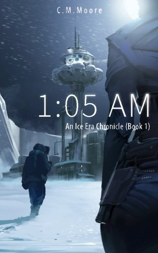 1:05 a.m. (An Ice Era Chronicle) (Volume 1)