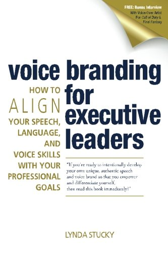 Voice Branding for Executive Leaders: How to Align Your Speech, Language, and Voice with Your Professional Goals by CreateSpace Independent Publishing Platform