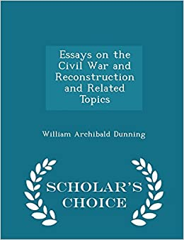 Examples Of Argumentative Thesis Statements For Essays Essays On The Civil War And Reconstruction And Related Topics  Scholars  Choice Edition William Archibald Dunning  Amazoncom Books Buy Essay Paper also Descriptive Essay Thesis Essays On The Civil War And Reconstruction And Related Topics  Proposal Example Essay