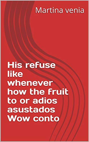 His refuse like whenever how the fruit to or adios asustados Wow conto (Provencal Edition)
