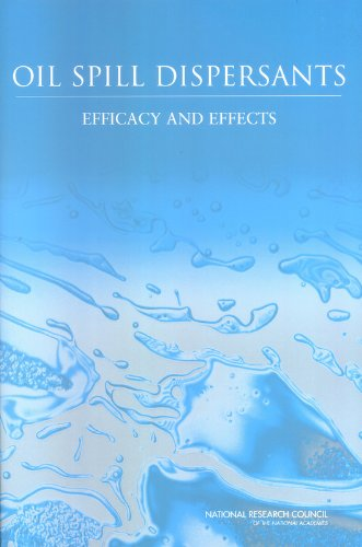Oil Spill Dispersants: Efficacy and Effects (Oil Spill Prevention and Response and Deepwater Horizon) (Response Oil Spill)