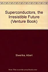 Superconductors, the Irresistible Future (Venture Book)