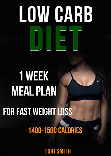 Low Carb Diet: 1 Week Meal Plan For Fast Weight Loss 1400-1500 Calories (low-carb diet, low-carb diet for beginners, calories to lose weight, 1500 calorie diet plan, 1500 calorie diet for women) by Tori Smith