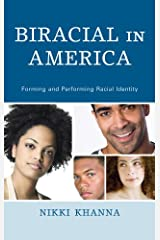 Biracial in America: Forming and Performing Racial Identity Kindle Edition