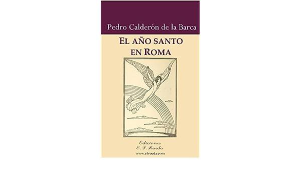 El año santo en Roma: Auto historial y alegórico eBook: Pedro Calderón de la Barca: Amazon.es: Tienda Kindle