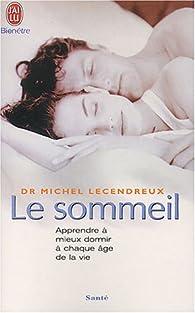 Le sommeil : Apprendre à mieux dormir à chaque âge de la vie par Michel Lecendreux