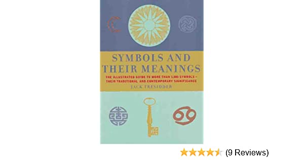 Symbols And Their Meanings The Illustrated Guide To More Than 1