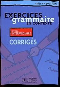 Exercices de grammaire en contexte, niveau intermédiaire (Corrigés) par  Hachette