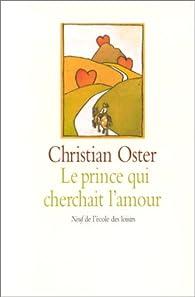 Le prince qui cherchait l'amour : Et autres histoires par Christian Oster