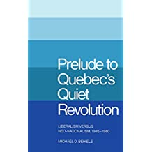 Prelude to Quebec's Quiet Revolution: Liberalism versus Neo-Nationalism, 1945-1960