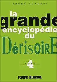 La Grande Encyclopédie du Dérisoire, tome 4 par Bruno Léandri