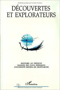 Book Découvertes et explorateurs: Actes du colloque international, Bordeaux 12-14 juin 1992 (French Edition)
