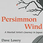 Persimmon Wind: A Martial Artist's Journey in Japan | Dave Lowry