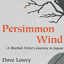 Persimmon Wind: A Martial Artist's Journey in Japan Audiobook by Dave Lowry Narrated by Brian Nishii