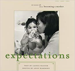 Expectations: 30 Women Talk About Becoming a Mother