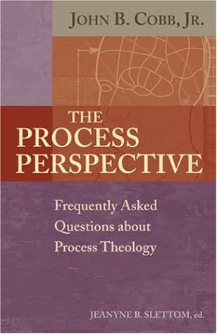 The Process Perspective: Frequently Asked Questions about Process Theology